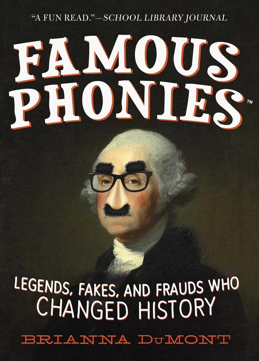 Sky Pony Famous Phonies: Legends, Fakes, and Frauds Who Changed History