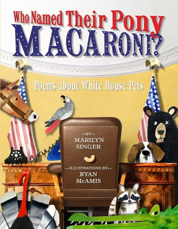 Disney-Hyperion Who Named Their Pony Macaroni? Poems About White House Pets