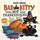 Roaring Brook Press Bad Kitty Does Not Like Thanksgiving
