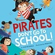 Tiger Tales Pirates Don't Go to School!