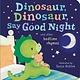 Tiger Tales Dinosaur, Dinosaur, Say Good Night