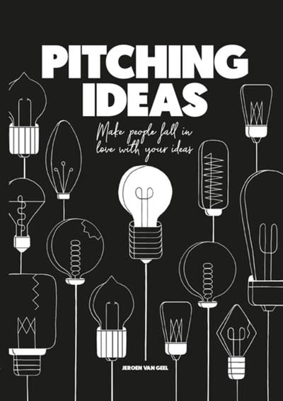 BIS Publishers Pitching Ideas: Make People Fall in Love with Your Ideas