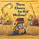 Chronicle Books Construction Site: Three Cheers for Kid McGear!
