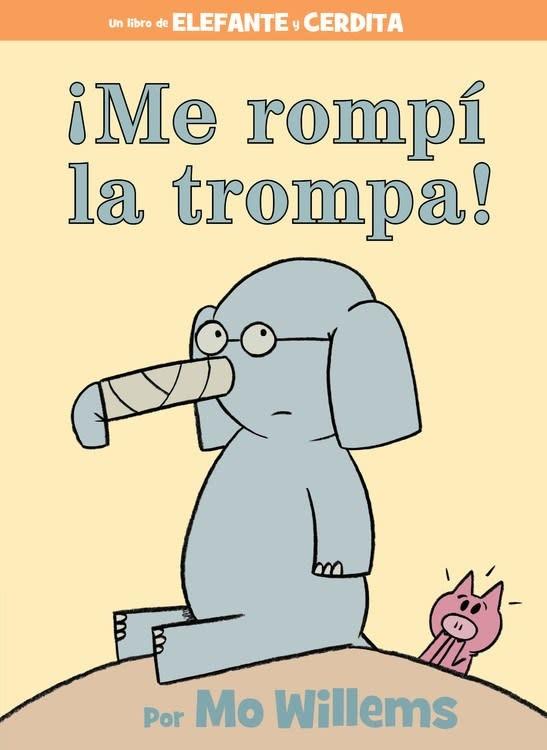 Hyperion Books for Children Elephant & Piggie: I Broke My Trunk! / ¡Me rompí la trompa! (Spanish)