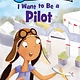 HarperCollins I Want to Be a Pilot (I Can Read, Lvl 1)