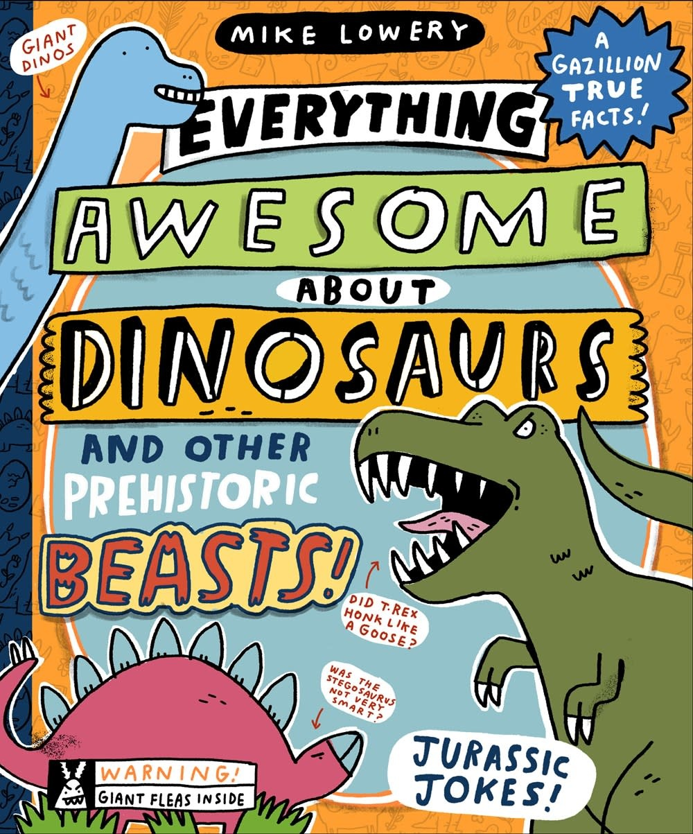 Orchard Books Everything Awesome About Dinosaurs  and Other Prehistoric Beasts!