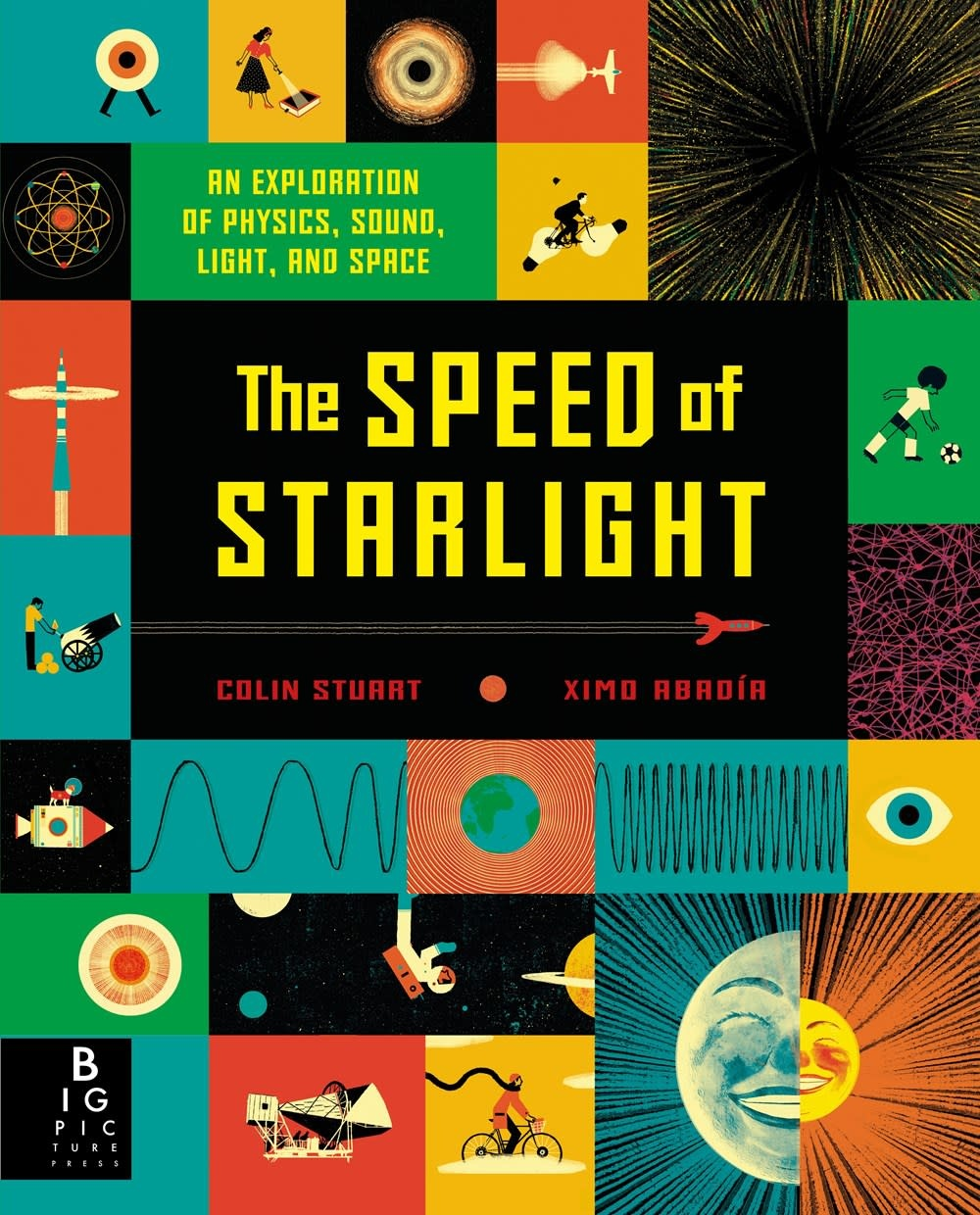 Big Picture Press The Speed of Starlight: ...Physics, Sound, Lights, & Space