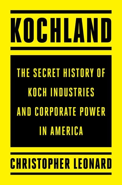 Simon & Schuster Kochland: The Secret History of Koch Industries & Corporate Power in America