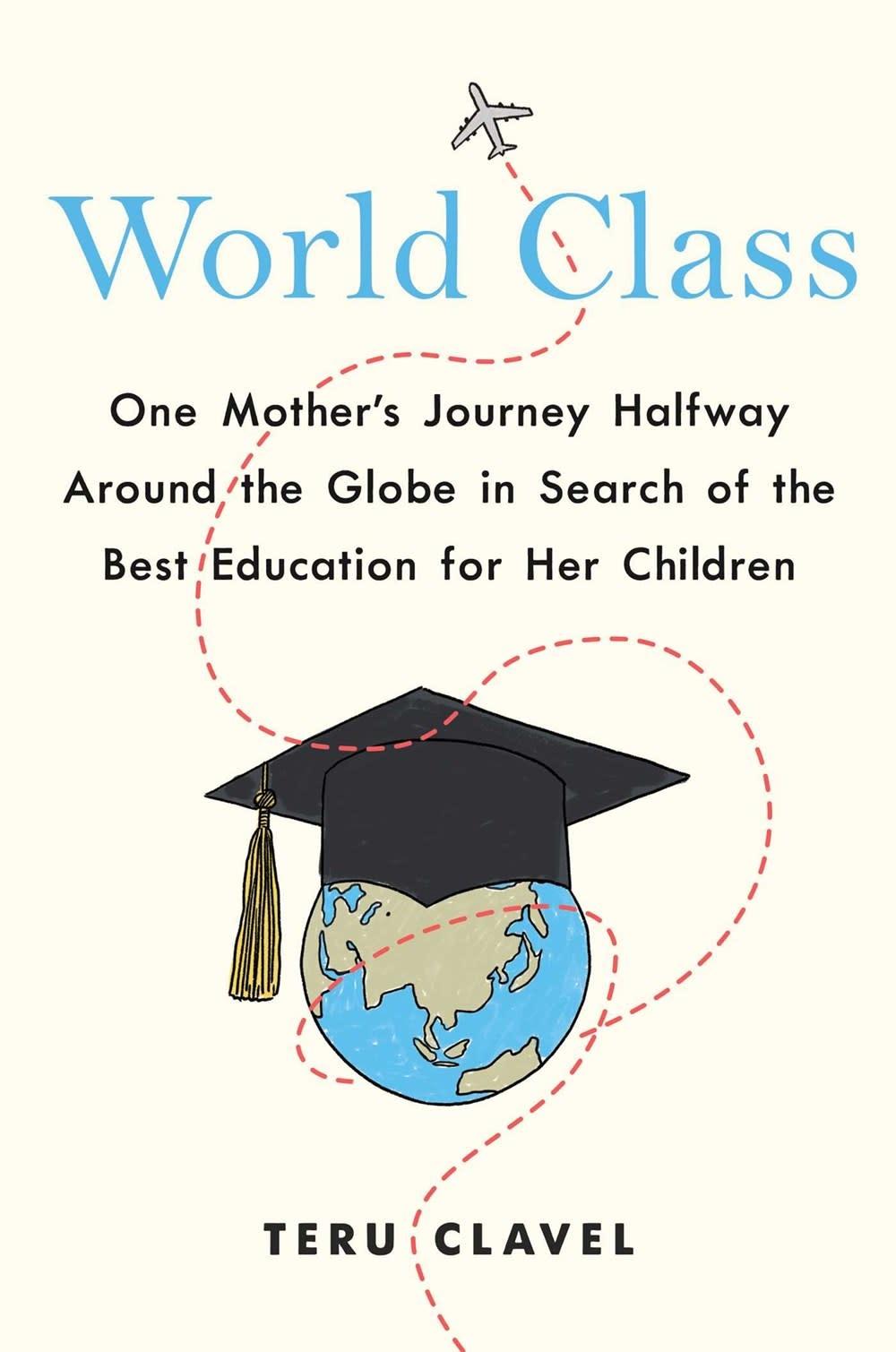 Atria Books World Class: One Mother's Journey Halfway Around...