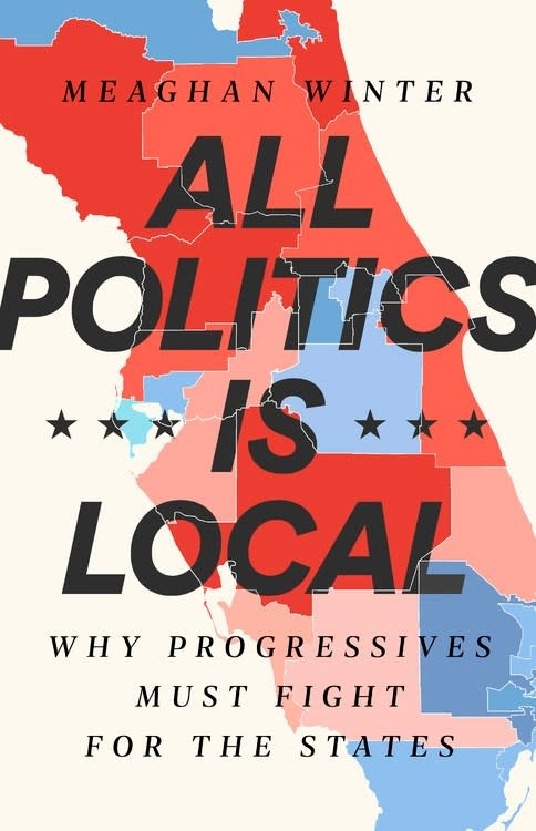 Bold Type Books All Politics Is Local: Why Progressives Must Fight for the States
