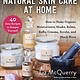 Skyhorse Natural Skin Care at Home: How to Make Organic...