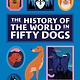 Abrams Image The History of the World in Fifty Dogs