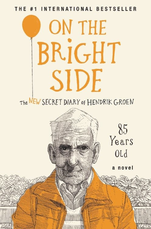 Grand Central Publishing On the Bright Side: The New Secret Diary of Hendrik Groen...