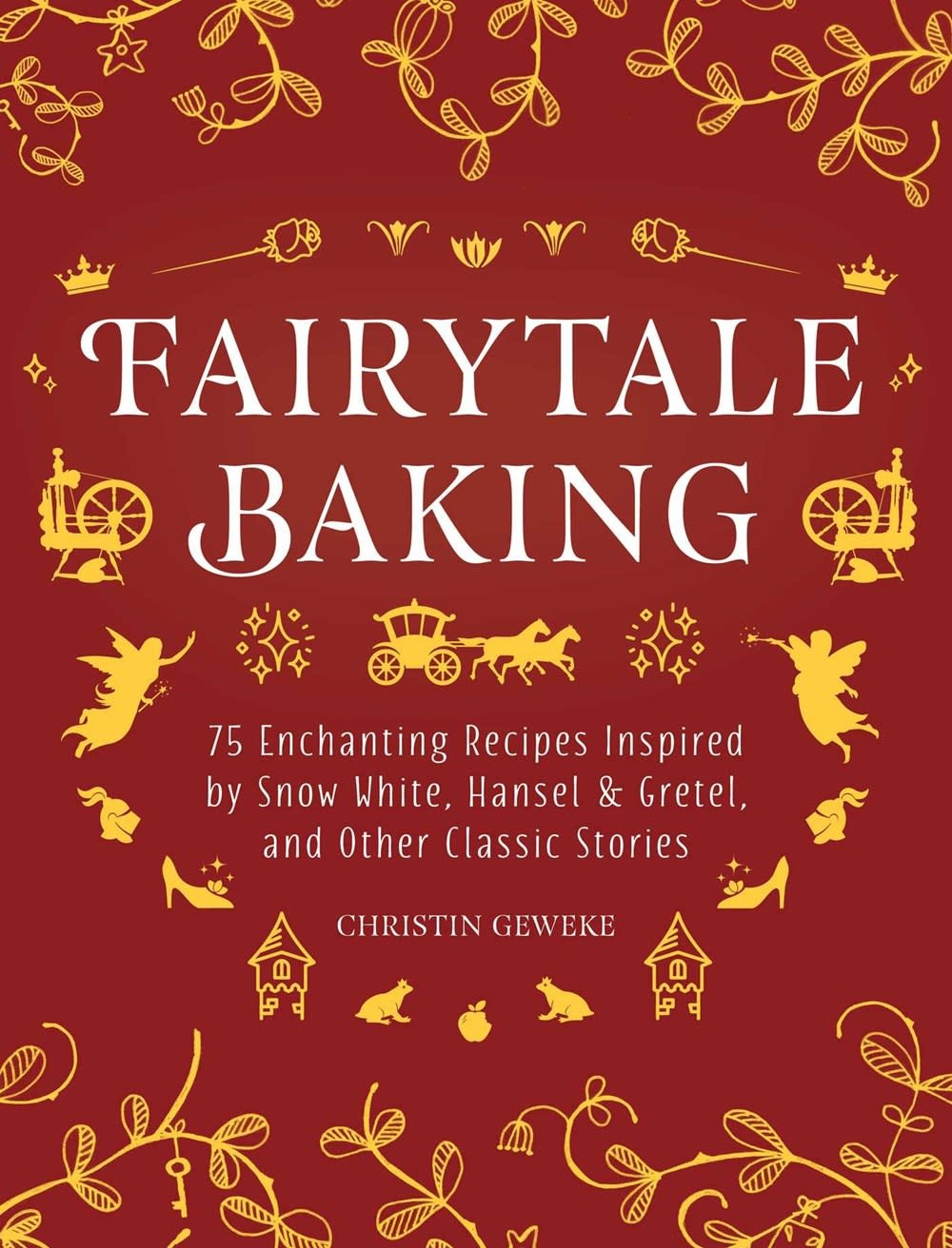 Skyhorse Fairytale Baking: 65 Enchanting Recipes Inspired by... Classic Stories