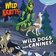 Random House Books for Young Readers Wild Kratts: Wild Dogs and Canines! (Ready-to-Read, Lvl 2)