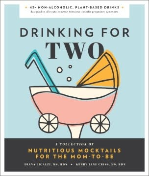 Blue Star Press Drinking for Two: A Collection of Nutritious Mocktails for the Mom-to-Be