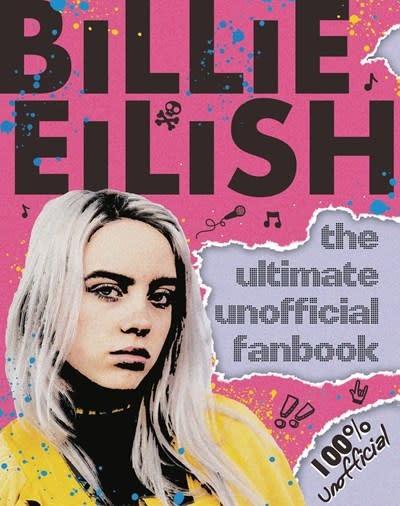 Scholastic Inc. Billie Eilish: The Ultimate Unofficial Fanbook