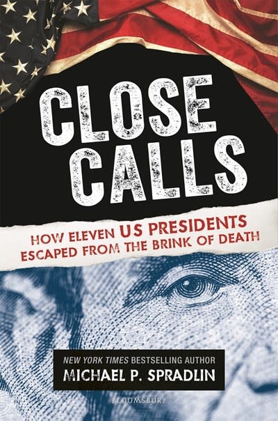 Bloomsbury Children's Books Close Calls: How Eleven US Presidents Escaped from the Brink of Death