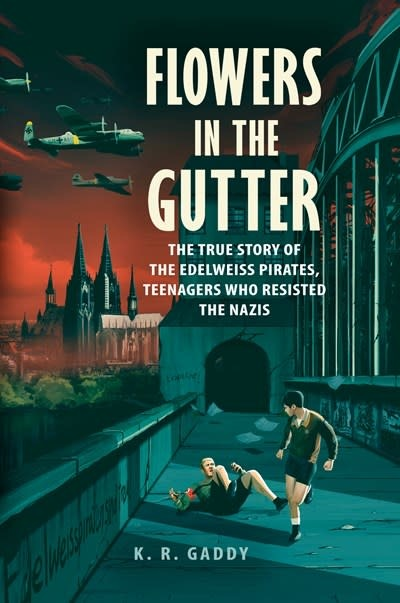 Dutton Books for Young Readers Flowers in the Gutter: ...Edelweiss Pirates, Teenagers Who Resisted the Nazis