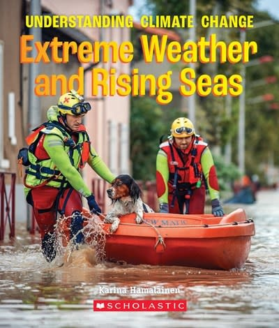 Children's Press The Extreme Weather and Rising Seas (A True Book: Understanding Climate Change)