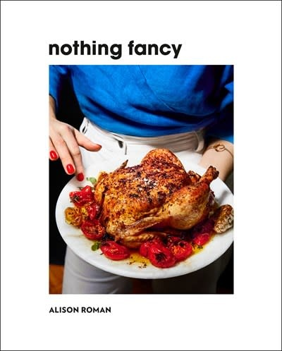 Clarkson Potter Nothing Fancy: Unfussy Food for Having People Over