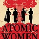 Little, Brown Books for Young Readers Atomic Women
