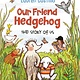 Knopf Books for Young Readers Our Friend Hedgehog: The Story of Us