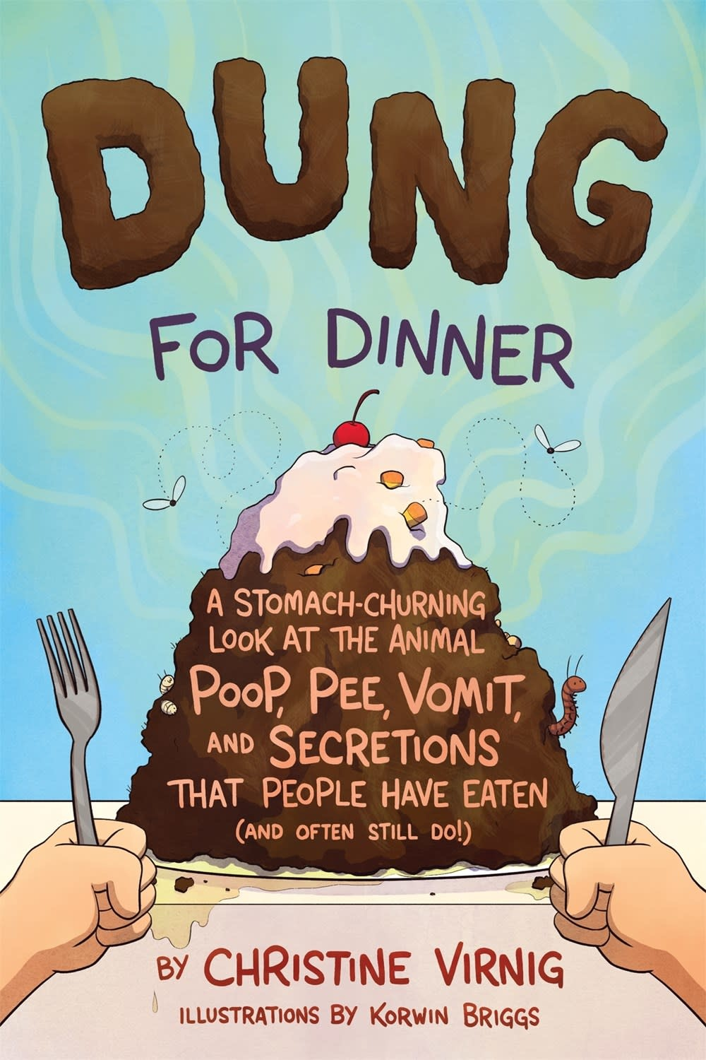 Henry Holt and Co. (BYR) Dung for Dinner: ...that People Have Eaten (And Often Still Do)