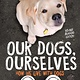 Simon & Schuster Books for Young Readers Our Dogs, Ourselves (Young Readers Edition)