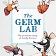 Kingfisher The Germ Lab: The Gruesome Story of Deadly Diseases