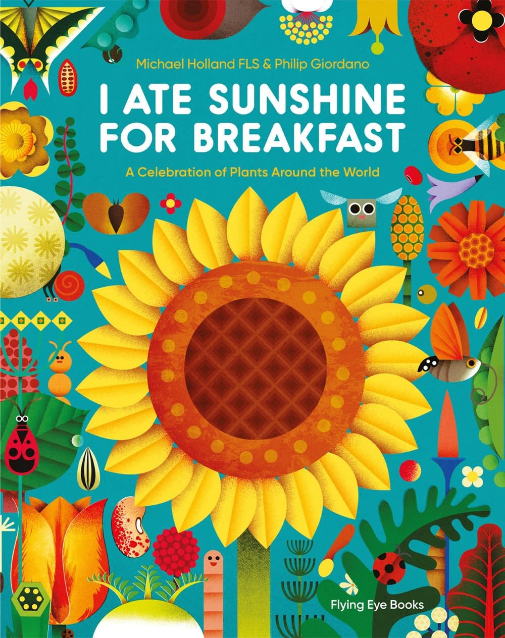 Flying Eye Books I Ate Sunshine for Breakfast: ...Plants Around the World