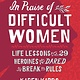 National Geographic In Praise of Difficult Women: Life Lessons from 29 Heroines...