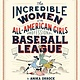 Chronicle Books Incredible Women of the All-American Girls Professional Baseball League