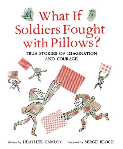Owlkids What If Soldiers Fought with Pillows?: True Stories of Imagination and Courage