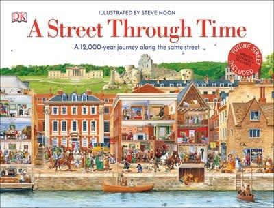 DK Children A Street Through Time: A 12,000-Year Journey Along the Same Street