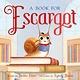 Farrar, Straus and Giroux (BYR) A Book for Escargot