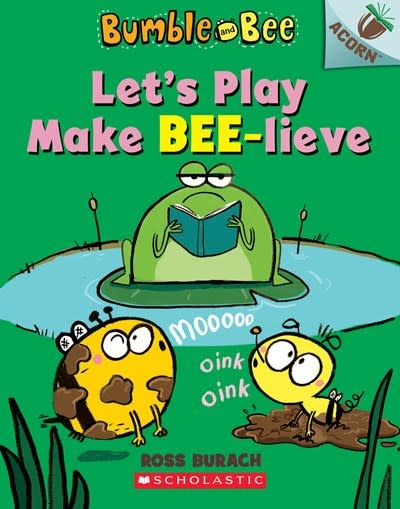 Scholastic Inc. Let's Play Make Bee-lieve: An Acorn Book (Bumble and Bee #2)