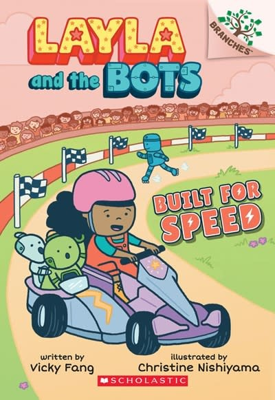 Scholastic Inc. Built for Speed: A Branches Book (Layla and the Bots #2)