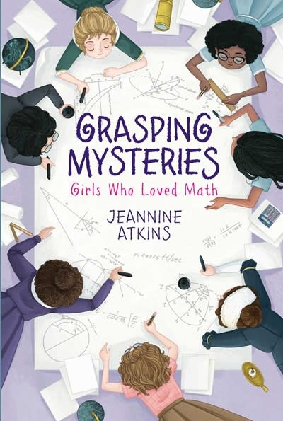 Atheneum Books for Young Readers Grasping Mysteries: Girls Who Loved Math