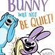 Simon Spotlight Bunny Will Not Be Quiet! (Ready-to-Read, Lvl 1)