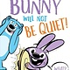 Simon Spotlight Bunny Will Not Be Quiet!