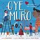 Simon & Schuster/Paula Wiseman Books Oye, Muro (Hey, Wall)