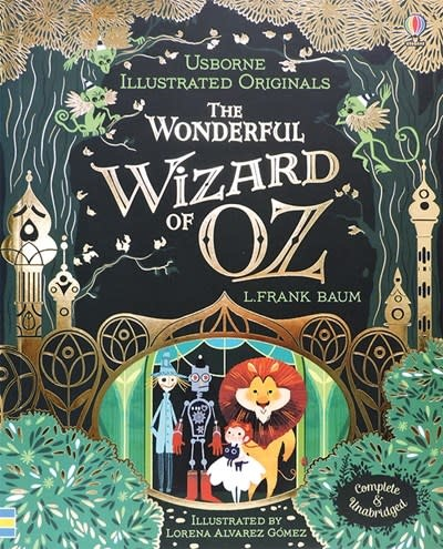 Usborne Illustrated & Unabridged: The Wonderful Wizard of Oz