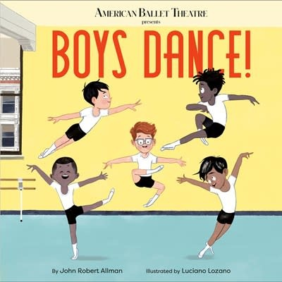 Doubleday Books for Young Readers American Ballet Theatre: Boys Dance!