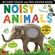 Tiger Tales. My First Touch and Feel Sound Book: Noisy Animals