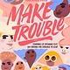 Margaret K. McElderry Books Make Trouble: ...& Find the Courage to Lead (Young Readers Ed.)
