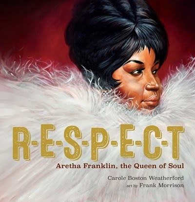 Atheneum Books for Young Readers RESPECT: Aretha Franklin, the Queen of Soul