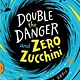 Margaret K. McElderry Books Double the Danger and Zero Zucchini