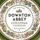 Weldon Owen The Official Downton Abbey Christmas Cookbook