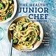 Weldon Owen The Healthy Junior Chef Cookbook: 70+ Fresh Recipes that Taste Great